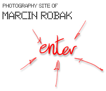 Photography site of Marcin Robak. Click to enter